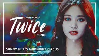 Video How Would Twice sing Sunny Hill - Midnight Circus download MP3, 3GP, MP4, WEBM, AVI, FLV Agustus 2018