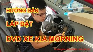Hướng Dẫn Chi Tiết Lắp DVD Cho xe KIA MORNING | Daivietauto.vn