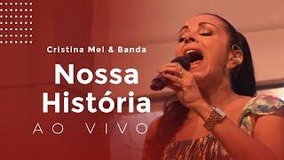 Baixar HD - Cristina Mel e Banda (Ao Vivo) - Nossa História