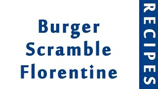Burger Scramble Florentine  EASY TO LEARN  QUICK RECIPES