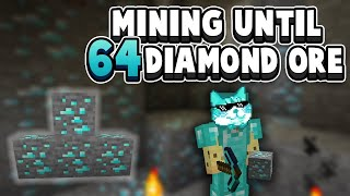 I Won't Stop Till I've Mined 64 Diamond Ore