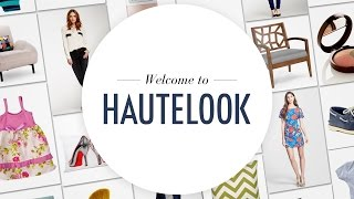 Welcome to HauteLook: From Our Members to You Thumbnail
