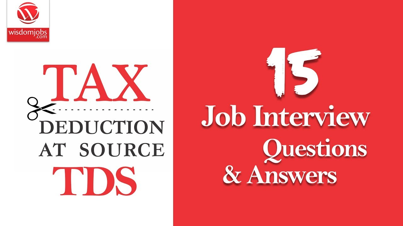 Tax Deducted At Source Tds Interview Questions And Answers 2019