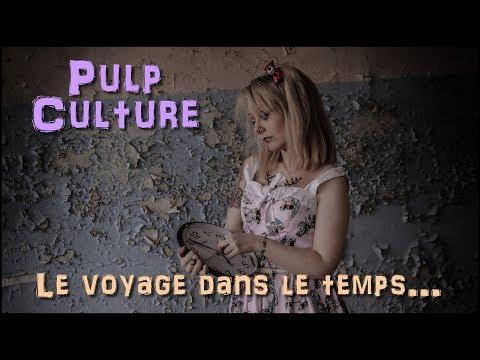 PULP CULTURE #4 : LE VOYAGE DANS LE TEMPS ... ?