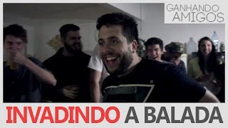 GANHANDO AMIGOS #10 - INVADINDO BALADA DOS OUTROS  (Brusque, SC)