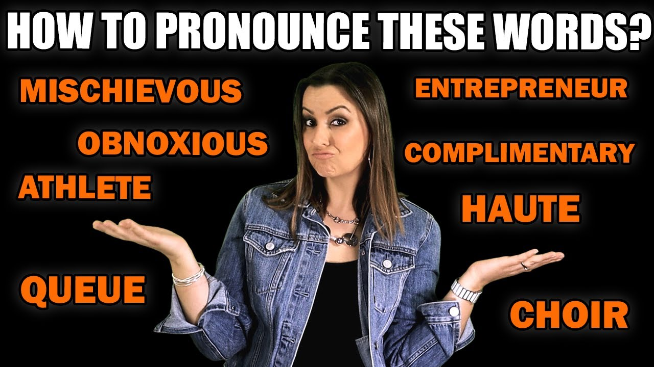 How to pronounce QUEUE, HAUTE, ENTREPRENEUR, CHOIR, MISCHIEVOUS, OBNOXIOUS and much more!