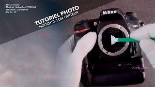 TUTORIEL Photographie : Nettoyer son CAPTEUR