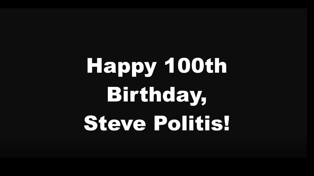Steve Politis 100th Birthday Greetings Youtube