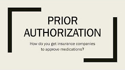 Prior Authorization How do you get insurance companies to approve medications