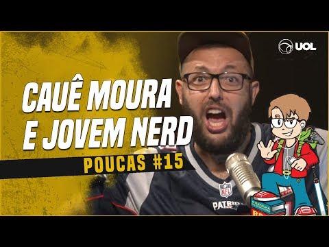 CAUÊ MOURA + JOVEM NERD E AZAGHAL  POUCAS 15