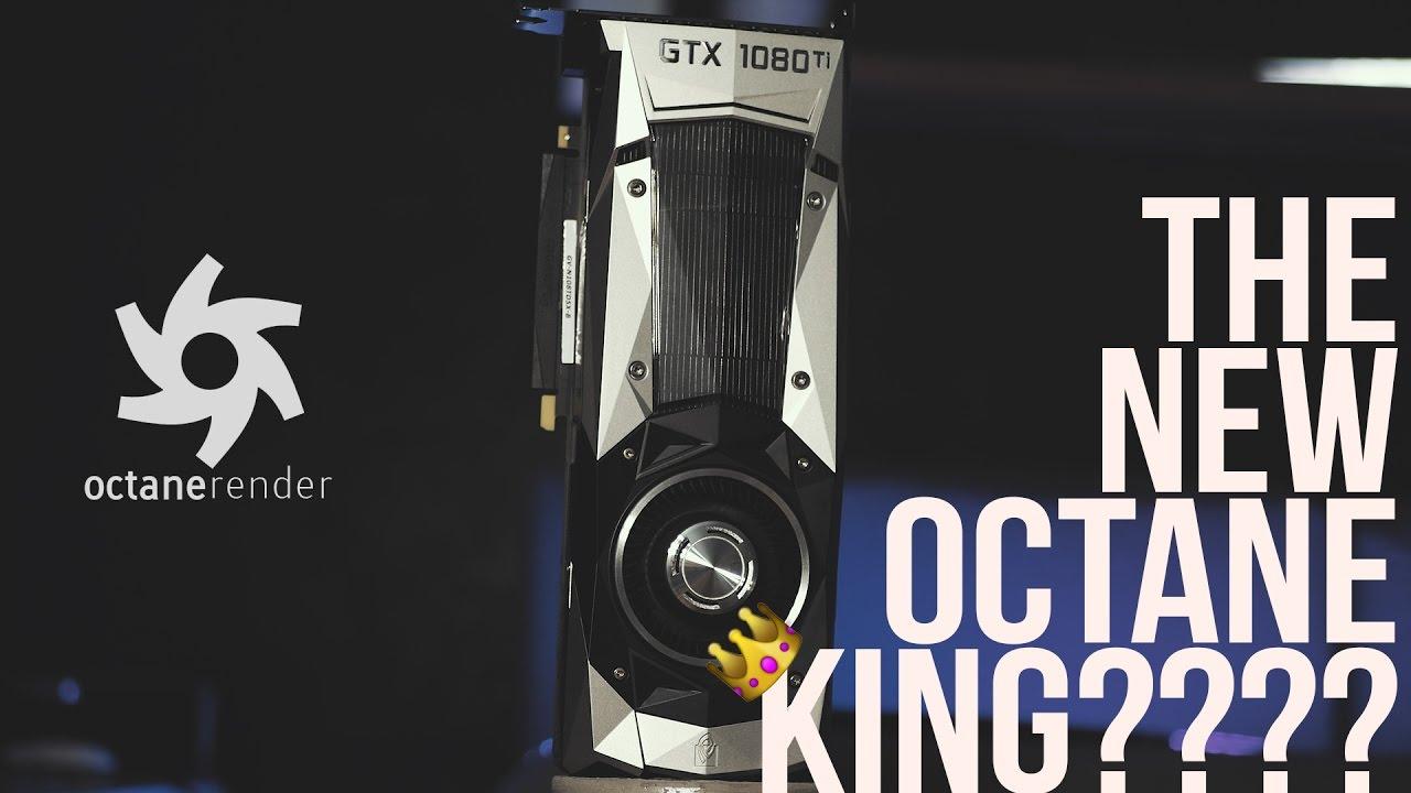 GTX 1080 ti - The New Octane Render King? Titan XP vs 1080ti vs TITAN X  Maxwell