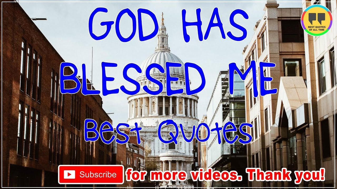 Top 12 God Has Blessed Me Quotes Best Quotes About God Youtube