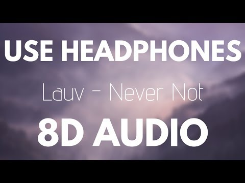 Lauv - Never Not (8D AUDIO)