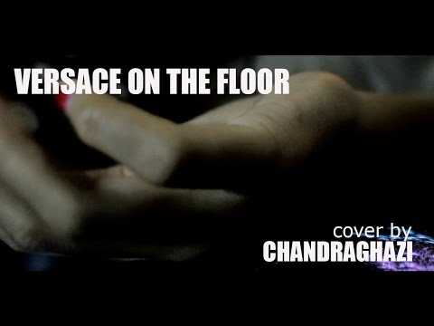 VERSACE ON THE FLOOR - BRUNO MARS (COVER BY CHANDRAGHAZI)
