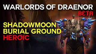 Shadowmoon Burial Grounds Heroic - Warlords of Draenor Beta