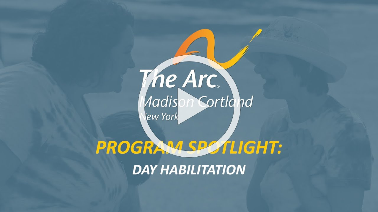 The Arc of Madison Cortland - Program Spotlight: Day Habilitation
