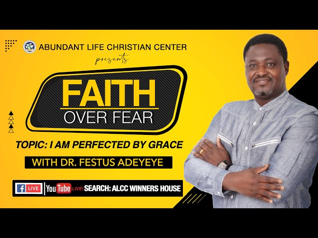 I Am Perfected by Grace | Dr. Festus Adeyeye | ALCC Winners House