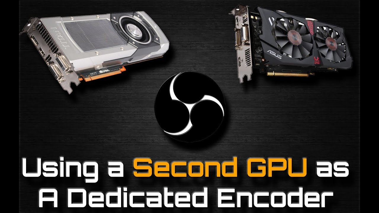 Tutorial | Using a Second GPU as a Dedicated Encoder in OBS Studio