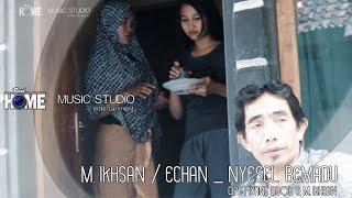 M. IKHSAN / echan _ NYESEL BEMADU (official video)