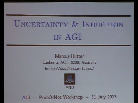 AGI-13 Marcus Hutter - Uncertainty & Induction in AGI