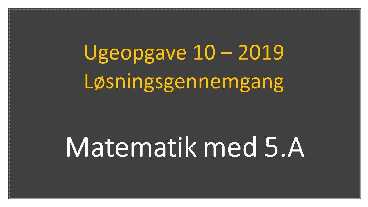 Matematik med 5.A - Uge 10 - 2019
