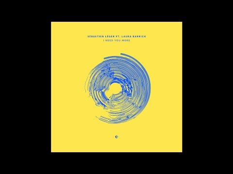 Sébastien Léger - I Need You More ft. Laura Barrick (Original Mix)