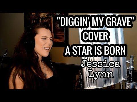 A Star Is Born - Diggin' My Grave Cover - Jessica Lynn