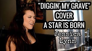 A Star is Born - Diggin' My Grave Cover - Jessica Lynn Video