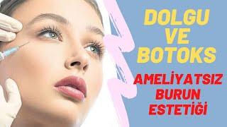 Dolgu ve botoks ile ameliyatsız burun estetiği