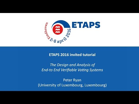 ETAPS 2016 - The Design and Analysis of End-to End Verifiable Voting Systems - Peter Ryan