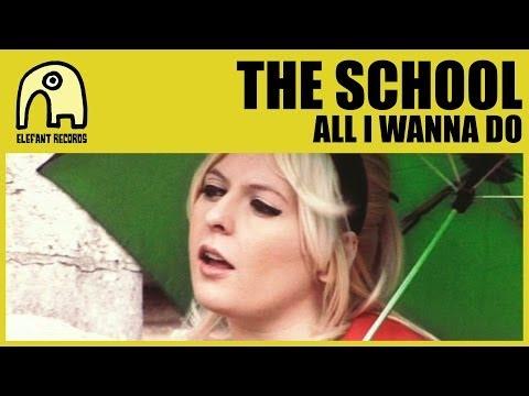 THE SCHOOL - All I Wanna Do [Official]