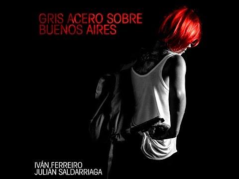 Iván Ferreiro y Julián Saldarriaga - Gris acero sobre Buenos Aires