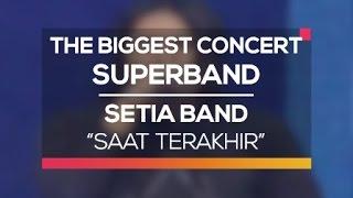 Setia Band - Saat Terakhir (The Biggest Concert Super Band)