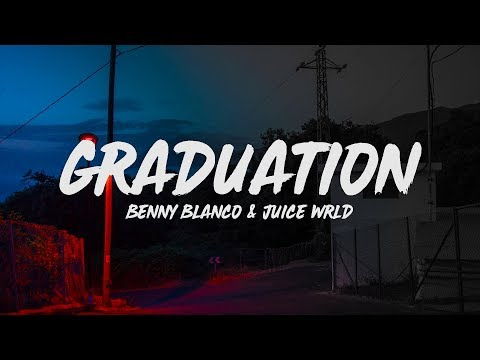 Juice WRLD & Benny Blanco - Graduation (Lyrics)