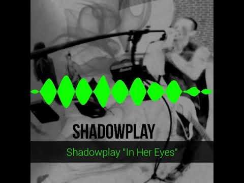 "Shadowplay ""in her eyes"" short visualizer"