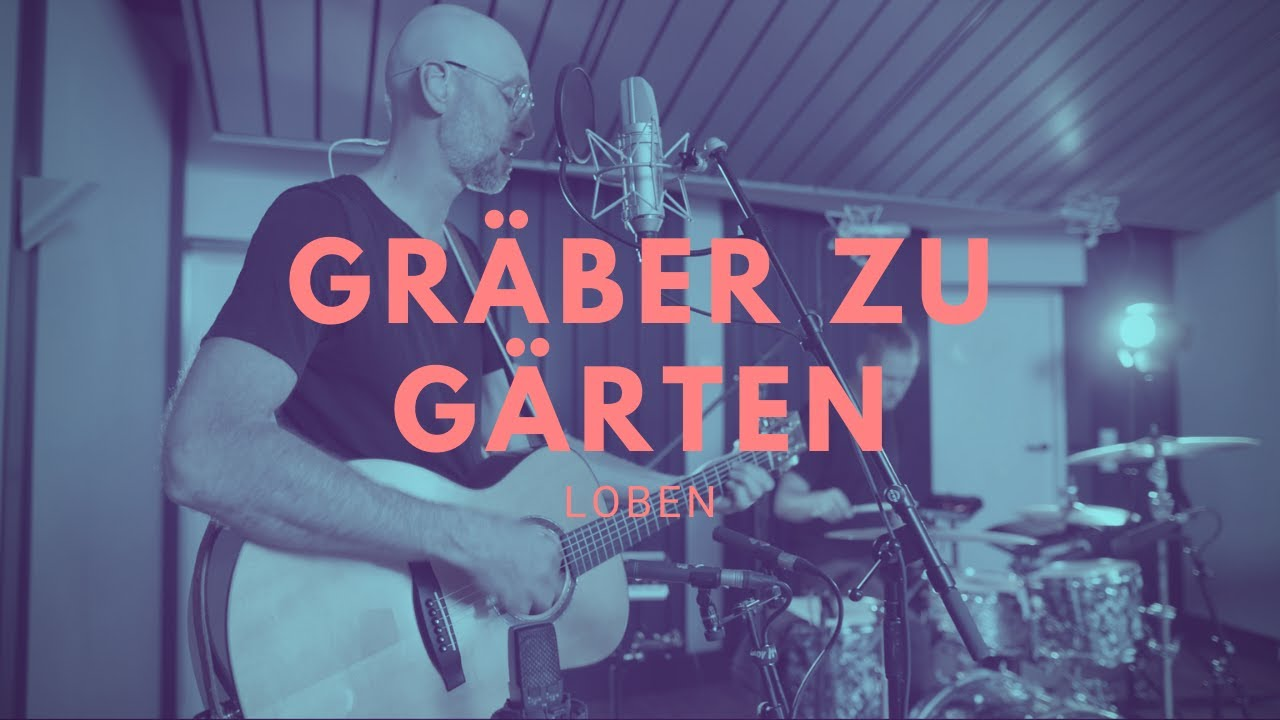Gräber zu Gärten (Song des Monats) - LOBEN