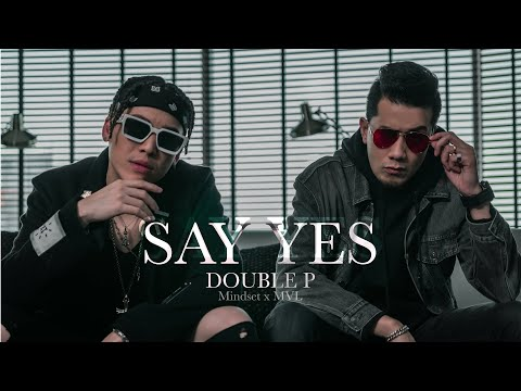 Say Yes - Double P (Mindset X MVL) [Official Video]