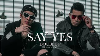 Say Yes - Double P (Mindset x MVL) [Official MV]