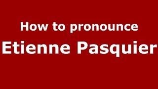 How to pronounce Etienne Pasquier (French/France) - PronounceNames.com
