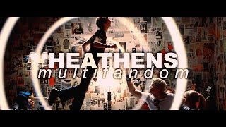 Heathens || Multifandom