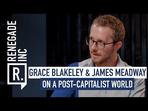 GRACE BLAKELEY & JAMES MEADWAY on a Post-Capitalist World