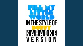 Fill My Little World (In the Style of the Feeling) (Karaoke Version)