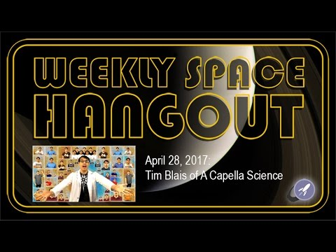 Weekly Space Hangout - Apr 28, 2017: Tim Blais of A Capella Science