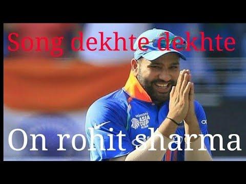 Song Dekhte Dekhte On Rohit Sharma /sochta Hu Ki Bo Kitne Masoom The On Rohit Sharma
