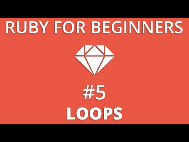 Ruby For Beginners #5 - Loops | For, While, Do, Do While
