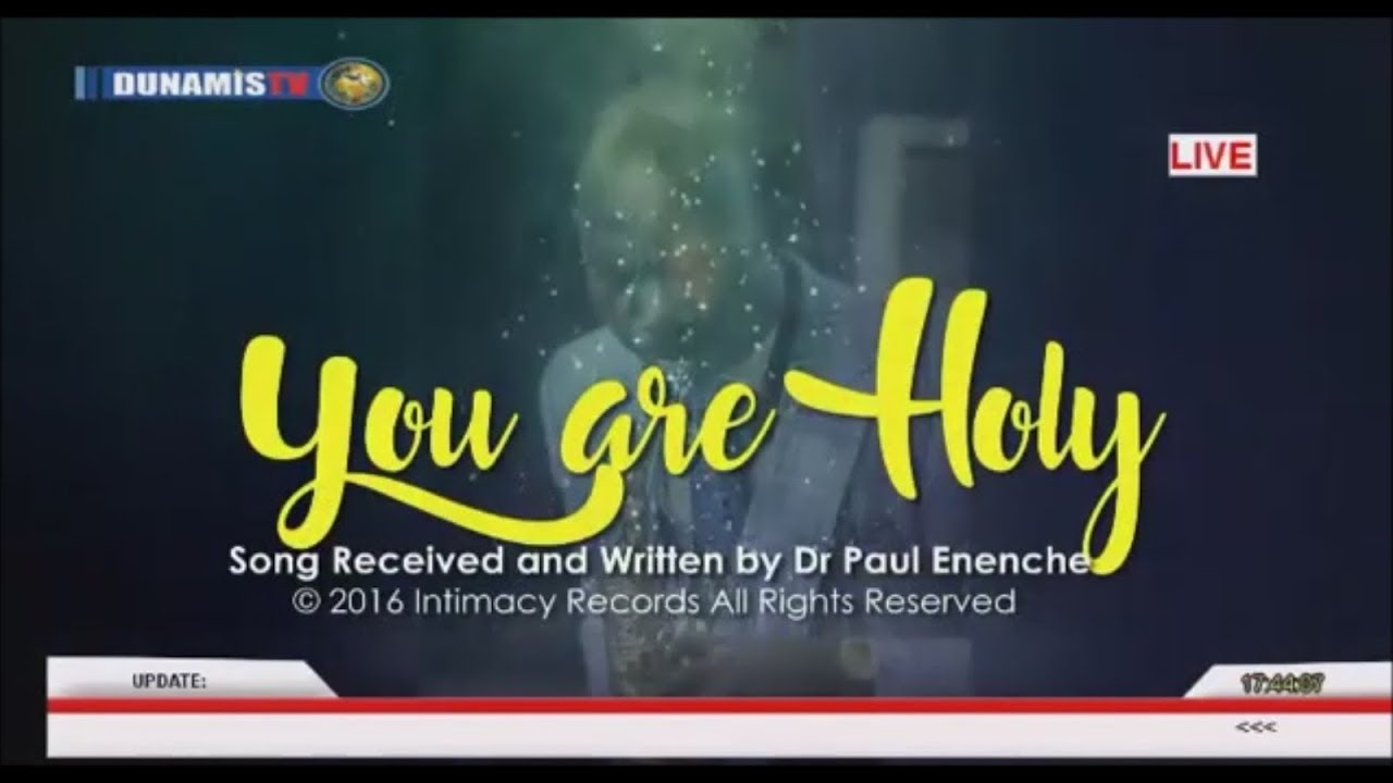 Download You Are Holy [SONG] by DR PASTOR PAUL ENENCHE