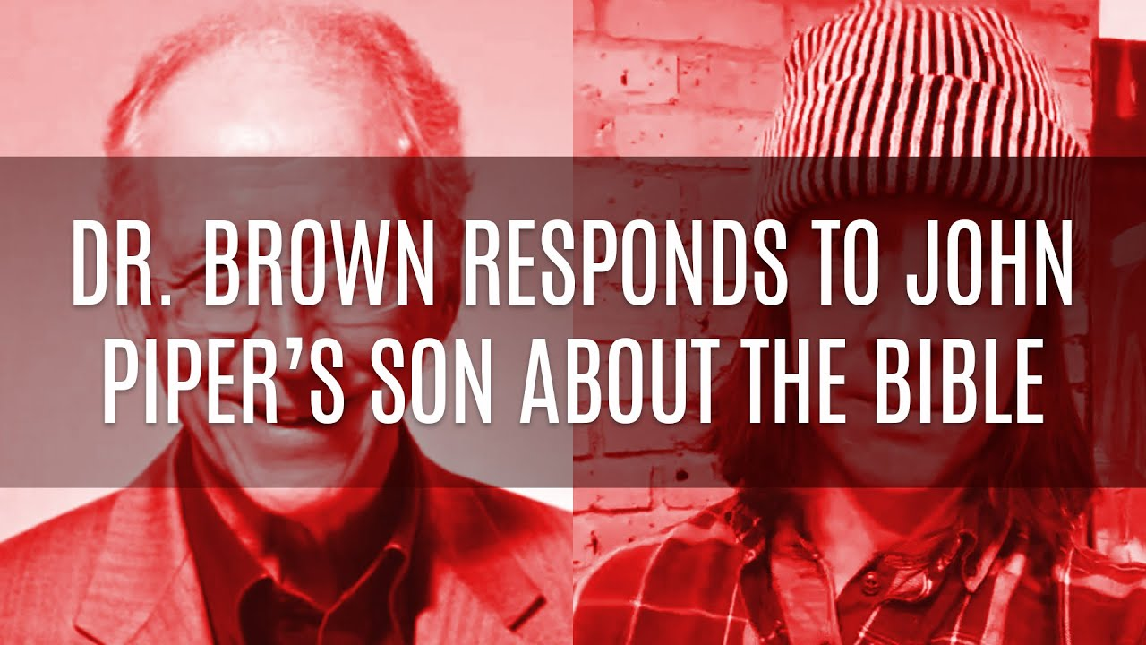 Dr. Brown Responds to John Piper's Son About the Bible