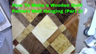 How to Make a Wooden Quilt Pattern Wall Hanging Part 3