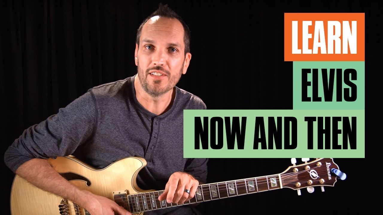 Now and Then Elvis Guitar Lesson | Guitar Tricks