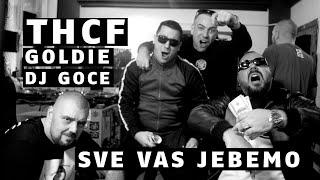 Смотреть клип Thcf X Goldie X Dj Goce - Sve Vas Je...Mo!!!